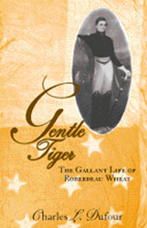 Gentle Tiger-The Gallant Life of Roberdeau Wheat