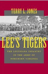 Lee's Tigers – The Louisiana Infantry in the Army of Northern Virginia